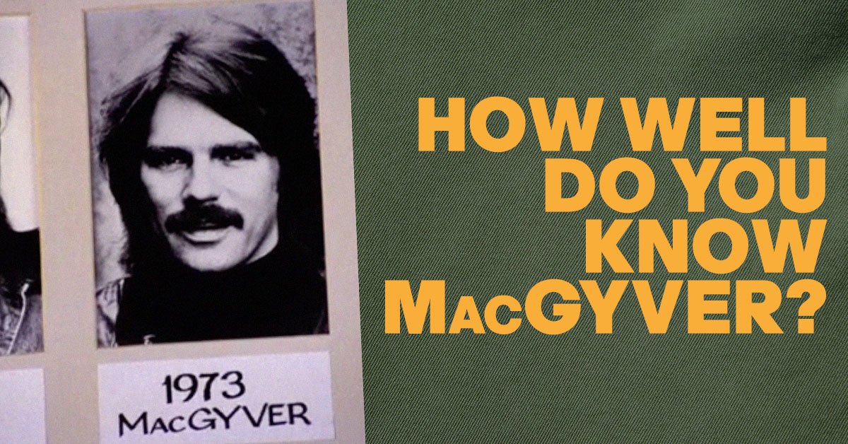 H Amp I How Well Do You Know The Character Macgyver